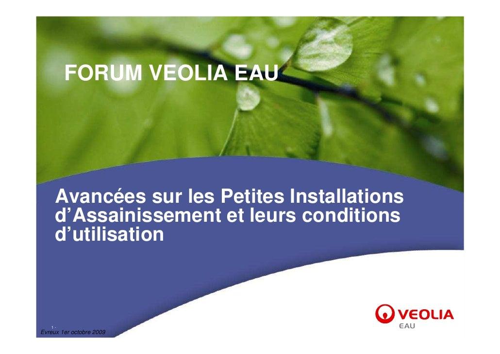FORUM VEOLIA EAU          Avancées sur les Petites Installations      d'Assainissement et leurs conditions      d'utilisat...