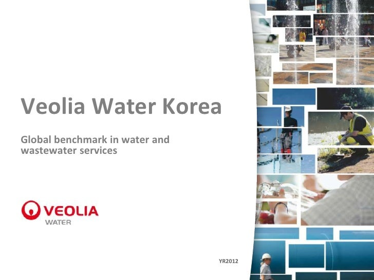 Veolia Water KoreaGlobal benchmark in water andwastewater services                                YR2012