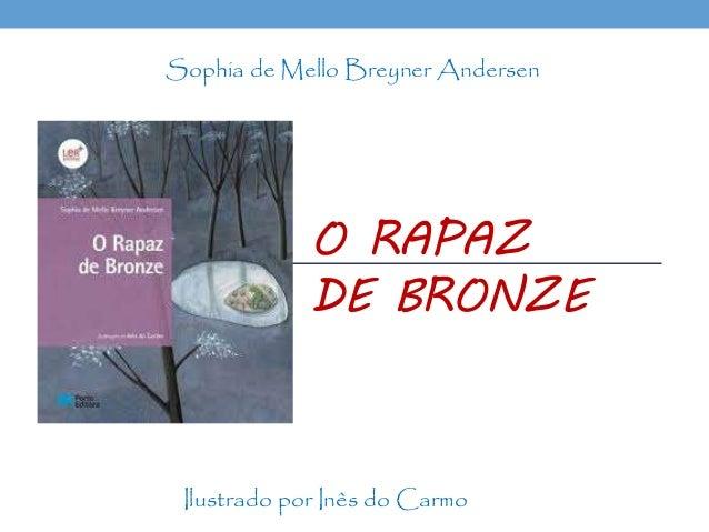 O RAPAZ DE BRONZE Ilustrado por Inês do Carmo Sophia de Mello Breyner Andersen