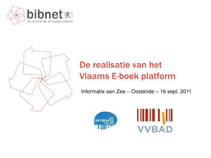De realisatie van hetVlaams E-boek platformInformatie aan Zee – Oostende – 16 sept. 2011