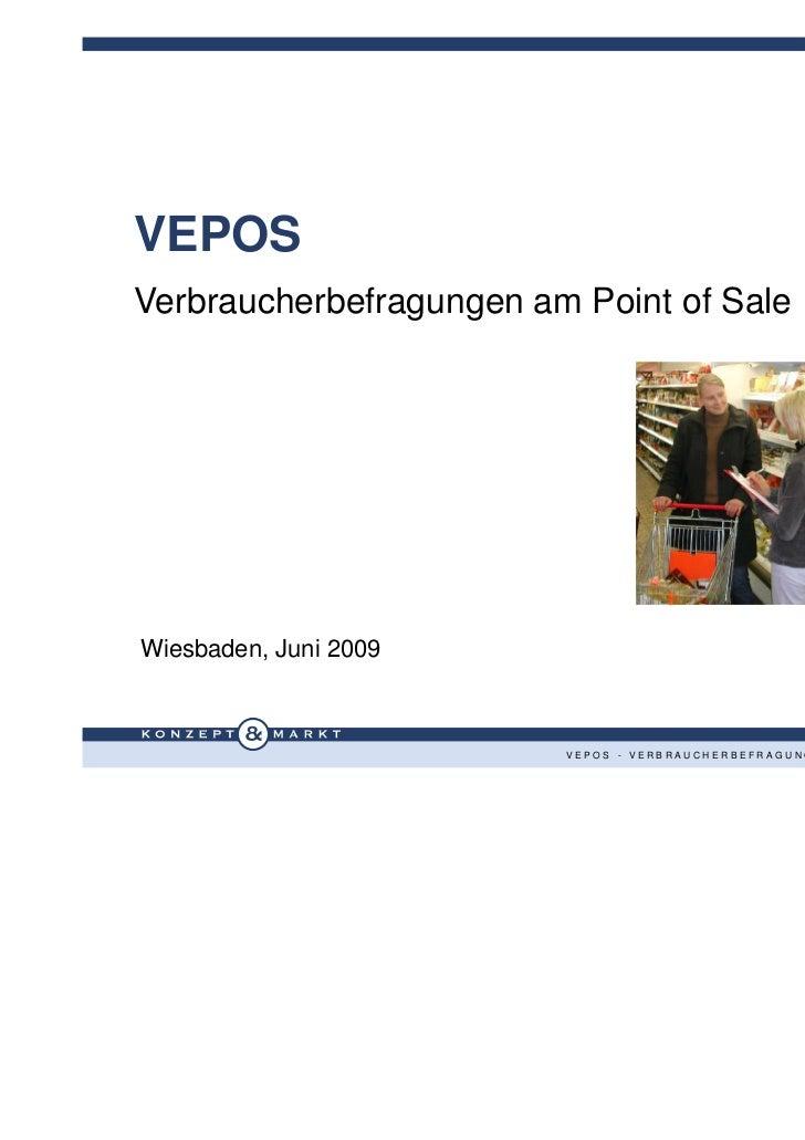 VEPOSVerbraucherbefragungen am Point of SaleWiesbaden, Juni 2009                         VEPOS - VERBRAUCHERBEFRAGUNGEN AM...