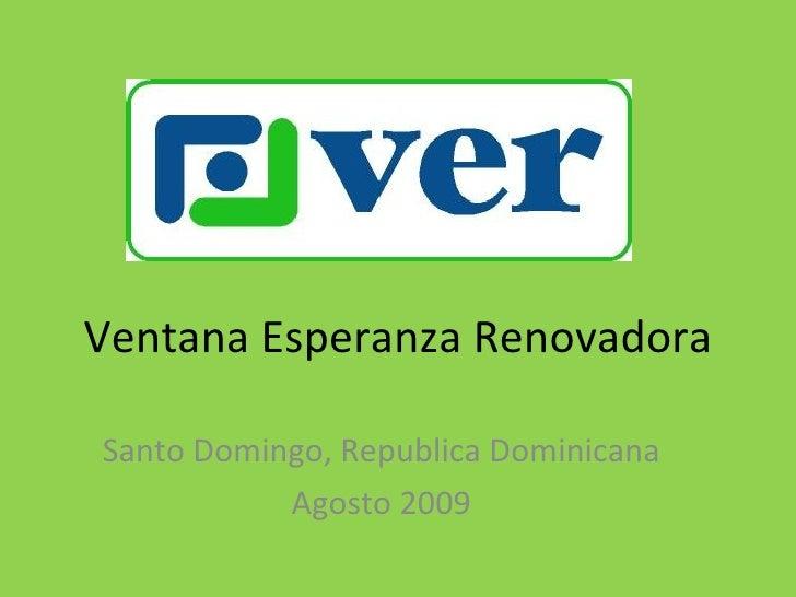 Ventana Esperanza Renovadora Santo Domingo, Republica Dominicana Agosto 2009