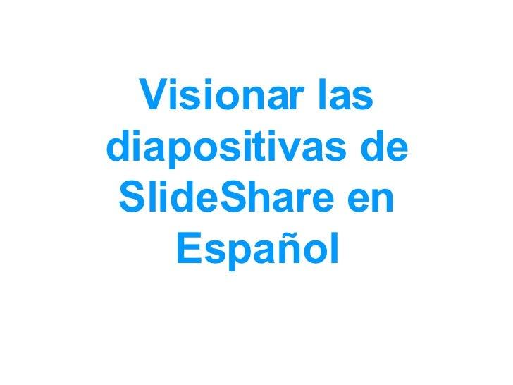 Visionar las diapositivas de SlideShare en Español