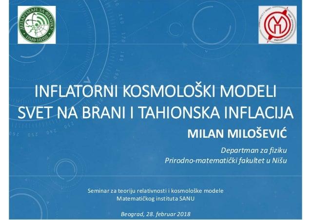 INFLATORNI KOSMOLOŠKI MODELI SVET NA BRANI I TAHIONSKA INFLACIJA MILAN MILOŠEVIĆ Departman za fiziku Prirodno-matematički ...
