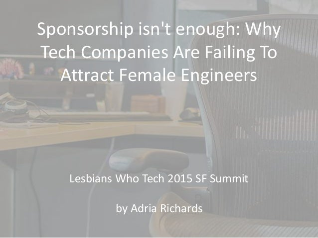 Sponsorship isn't enough: Why Tech Companies Are Failing To Attract Female Engineers Lesbians Who Tech 2015 SF Summit by A...