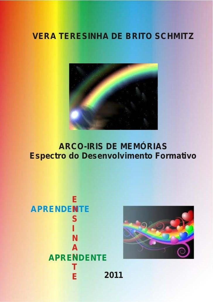 VERA TERESINHA DE BRITO SCHMITZ      ARCO-IRIS DE MEMÓRIASEspectro do Desenvolvimento Formativo       EAPRENDENTE       N ...