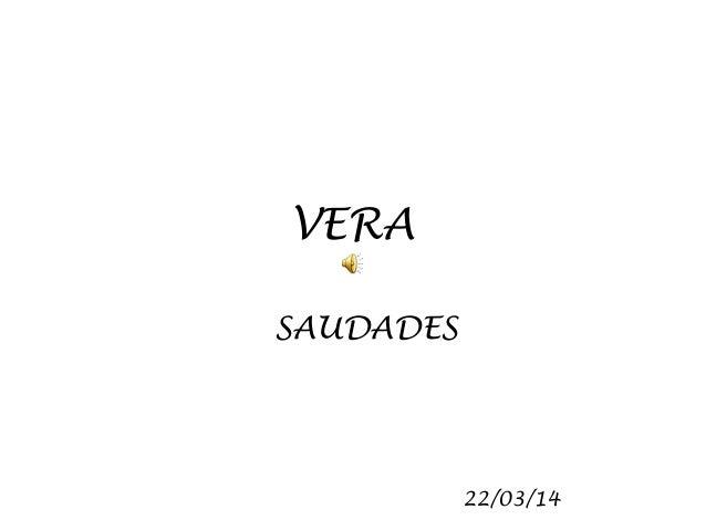 VERA SAUDADES 22/03/14