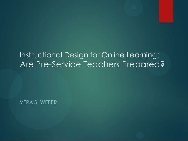 Instructional Design for Online Learning: Are Pre-Service Teachers Prepared? VERA S. WEBER