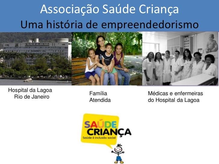 Associação Saúde Criança    Uma história de empreendedorismoHospital da Lagoa                    Família    Médicas e enfe...