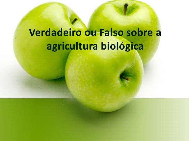 Verdadeiro ou Falso sobre a agricultura biológica<br />