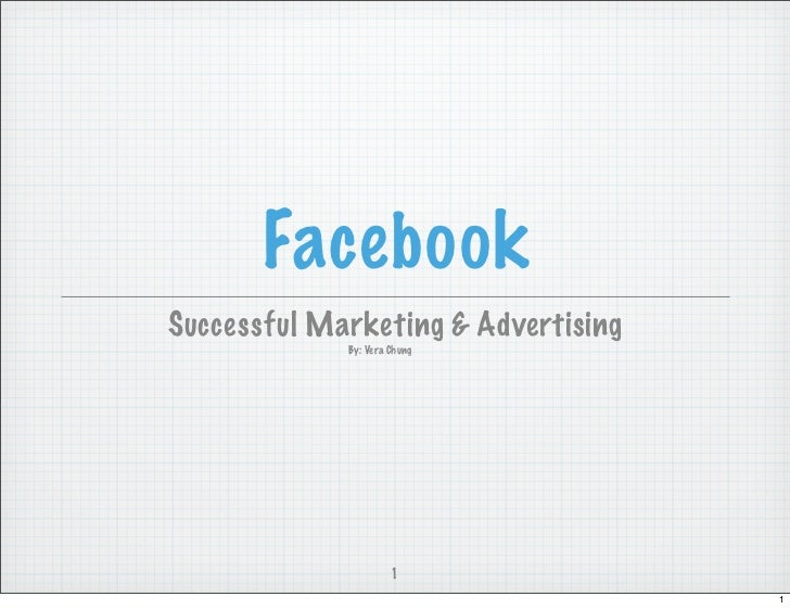 FacebookSuccessful Marketing & Advertising             By: Vera Chung                      1                              ...