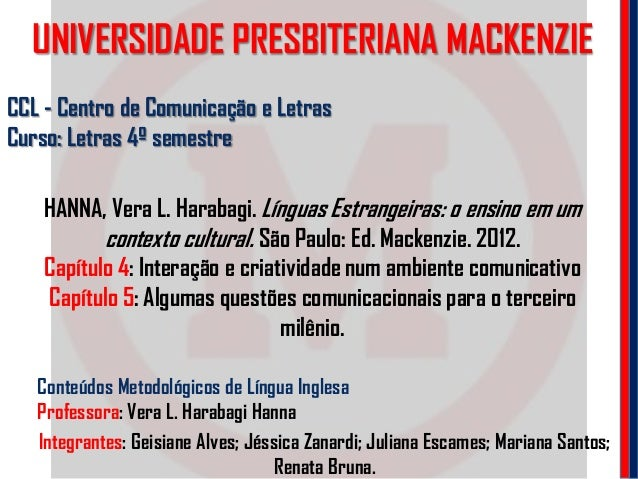 UNIVERSIDADE PRESBITERIANA MACKENZIE Integrantes: Geisiane Alves; Jéssica Zanardi; Juliana Escames; Mariana Santos; Renata...