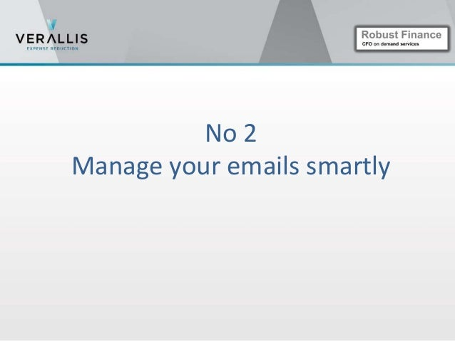  Don't get disrupted by incoming emails   Check your emails 3 times max per day - one session will  be dedicated to answ...