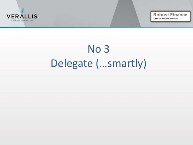  Pick 2 - 4 talents in your team   Manage by objectives and by projects   Delegate   Give clear objectives / follow-up...
