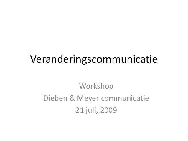 Veranderingscommunicatie           Workshop  Dieben & Meyer communicatie          21 juli, 2009