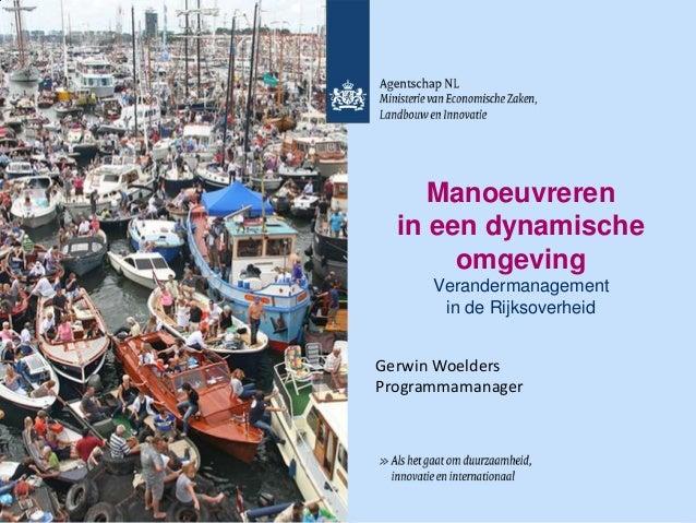 Manoeuvreren  in een dynamische       omgeving      Verandermanagement       in de RijksoverheidGerwin WoeldersProgrammama...