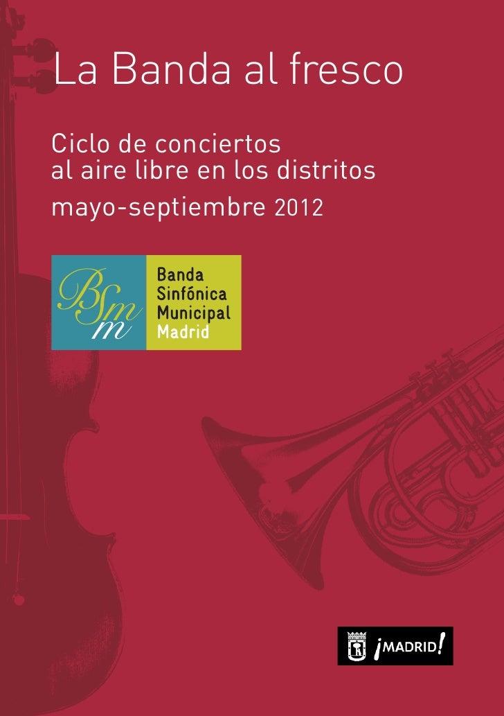 La Banda al frescoCiclo de conciertosal aire libre en los distritosmayo-septiembre 2012