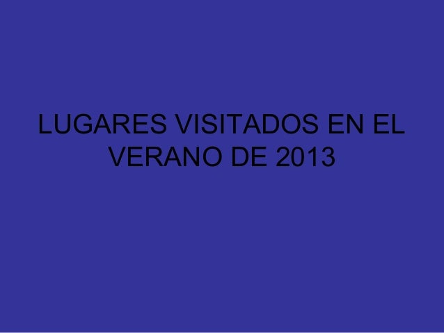 LUGARES VISITADOS EN EL VERANO DE 2013
