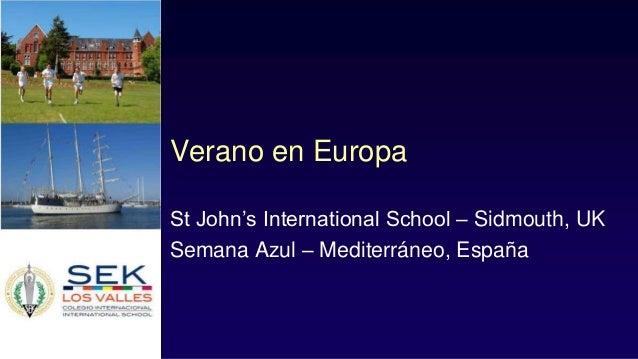 Verano en EuropaSt John's International School – Sidmouth, UKSemana Azul – Mediterráneo, España