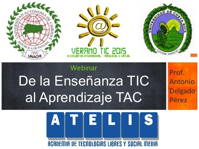 Webinar De la Enseñanza TIC al Aprendizaje TAC Prof.   Antonio   Delgado   Pérez