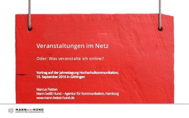 Veranstaltungen im Netz Oder: Was veranstalte ich online? Vortrag auf der Jahrestagung Hochschulkommunikation, 15. Septemb...