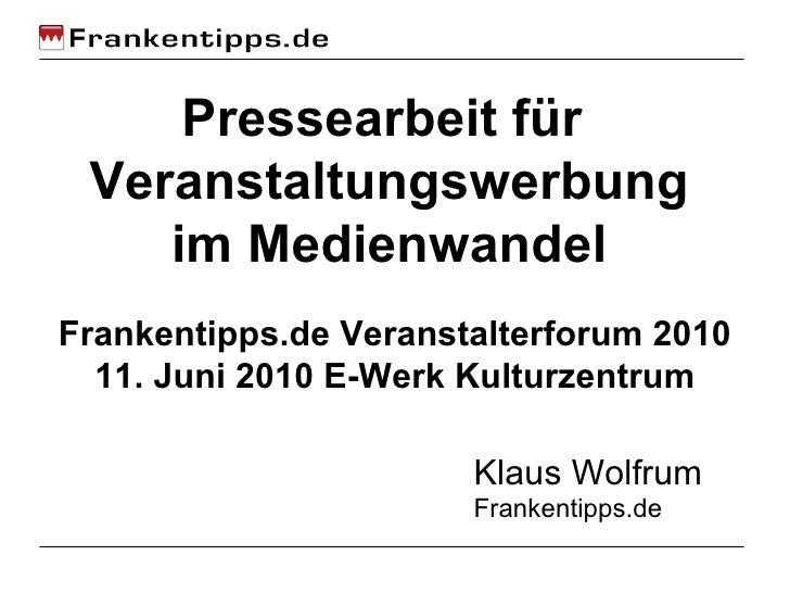 Pressearbeit für  Veranstaltungswerbung im Medienwandel Klaus Wolfrum Frankentipps.de Frankentipps.de Veranstalterforum 20...