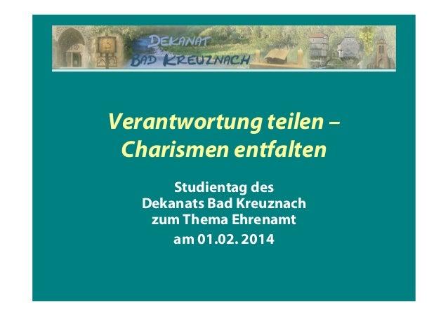 Verantwortung teilen – Charismen entfalten Studientag des Dekanats Bad Kreuznach zum Thema Ehrenamt am 01.02. 2014