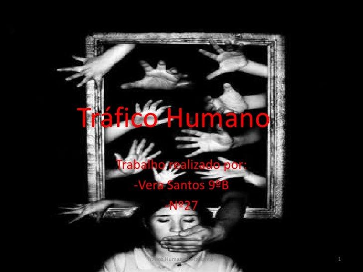 Tráfico Humano   Trabalho realizado por:      -Vera Santos 9ºB           -Nº27          Tráfico Humano-vera santos   1