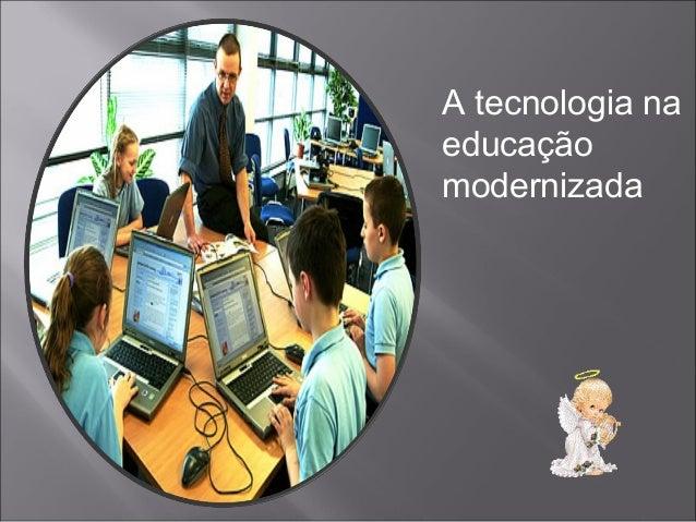 A tecnologia na educação modernizada