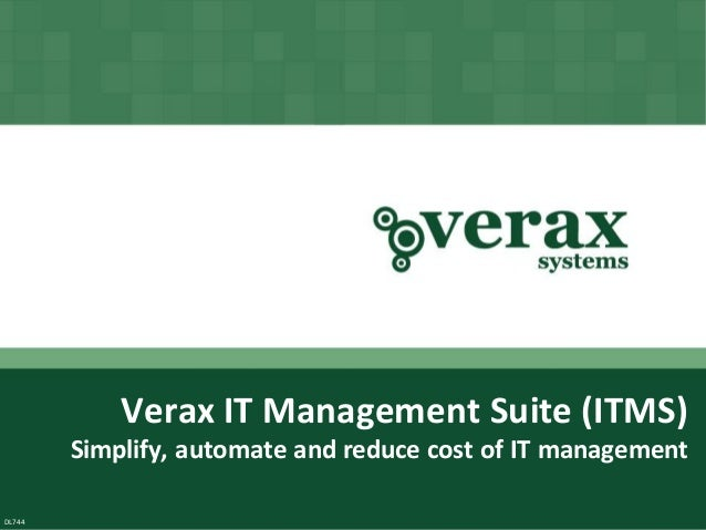 Copyright © Verax Systems. All rights reserved.  Verax IT Management Suite (ITMS) Simplify, automate and reduce cost of IT...