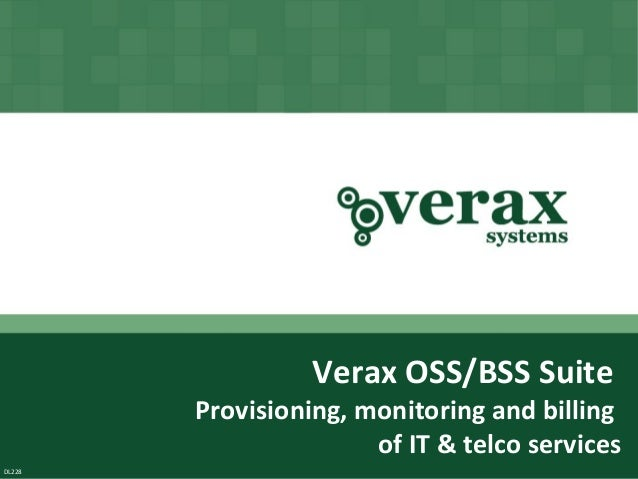 Verax OSS/BSS Suite        Provisioning, monitoring and billing                       of IT & telco services              ...