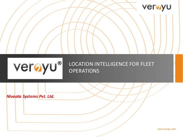 www.verayu.com LOCATION INTELLIGENCE FOR FLEET OPERATIONS ® Nivaata Systems Pvt. Ltd.
