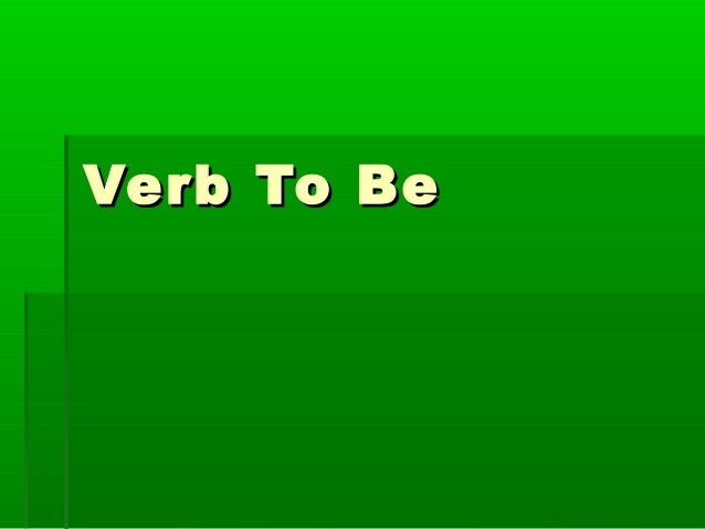 Verb To BeVerb To Be