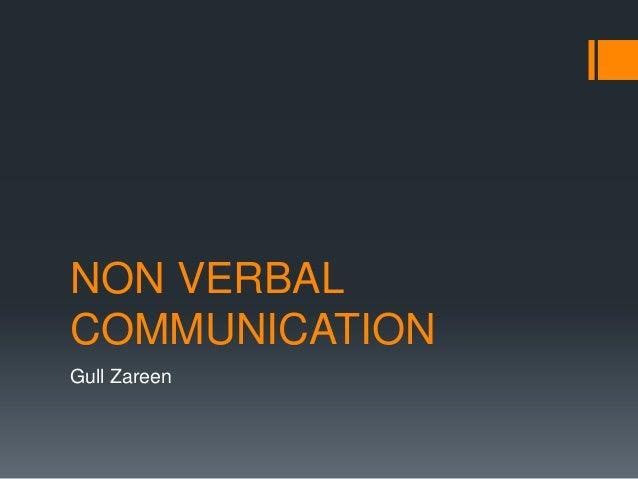NON VERBAL COMMUNICATION Gull Zareen