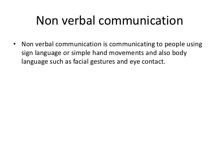 verbal and non verbal communication Nonverbal communication represents two-thirds of all communications [dubious – discuss] nonverbal communication can portray a message both vocally and with the correct body signals or.