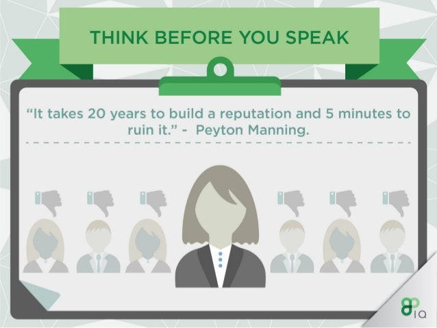 """THINK BEFORE YOU SPEAK  ''It takes 20 years to build a reputation and 5 minutes to ruin it. """" - Peyton Manning."""