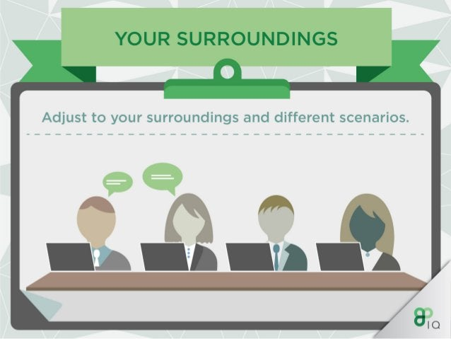 YOUR SURROUNDINGS  Adjust to your surroundings and different scenarios.