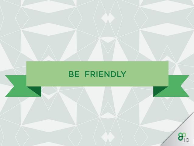 BE FRIENDLY A