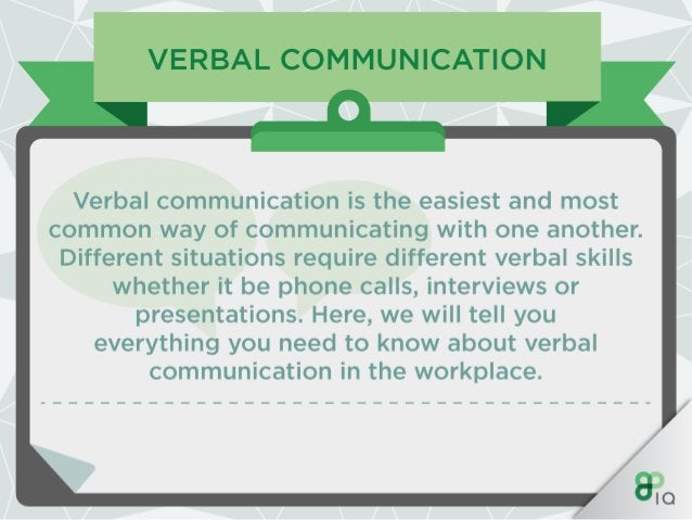 VERBAL COMMUNICATION  Verbal communication is the easiest and most common way of communicating with one another.  Differen...