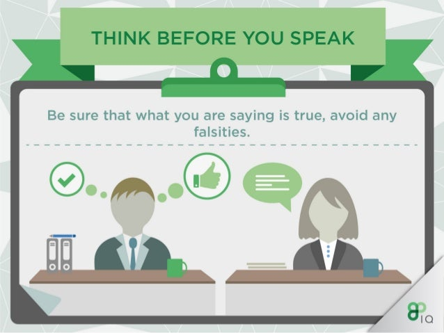 THINK BEFORE YOU SPEAK  Be sure that what you are saying is true,  avoid any