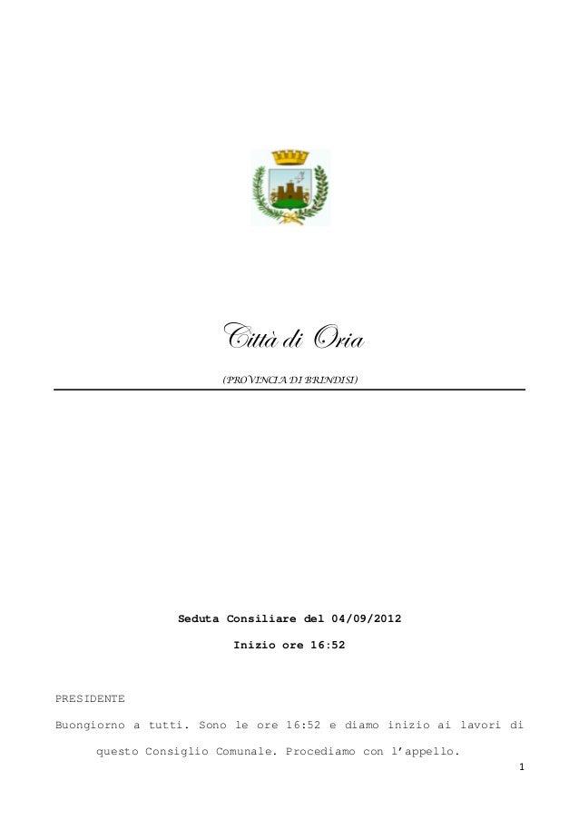 1 V ààõ w  bÜ t (PROVINCIA DI BRINDISI) Seduta Consiliare del 04/09/2012 Inizio ore 16:52 PRESIDENTE Buongiorno a tutti. S...