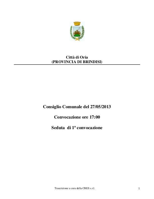 Trascrizione a cura della CRES s.r.l. 1Città di Oria(PROVINCIA DI BRINDISI)Consiglio Comunale del 27/05/2013Convocazione o...