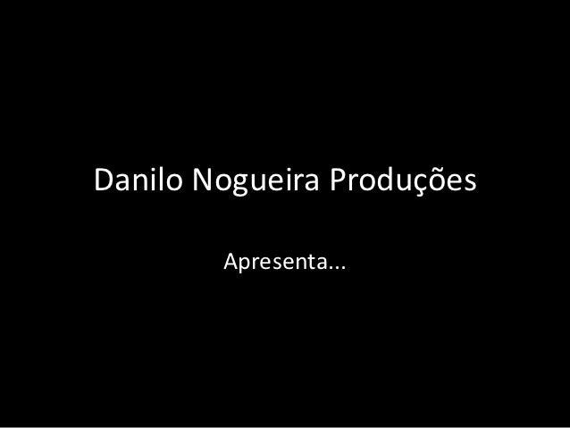 Danilo Nogueira Produções        Apresenta...