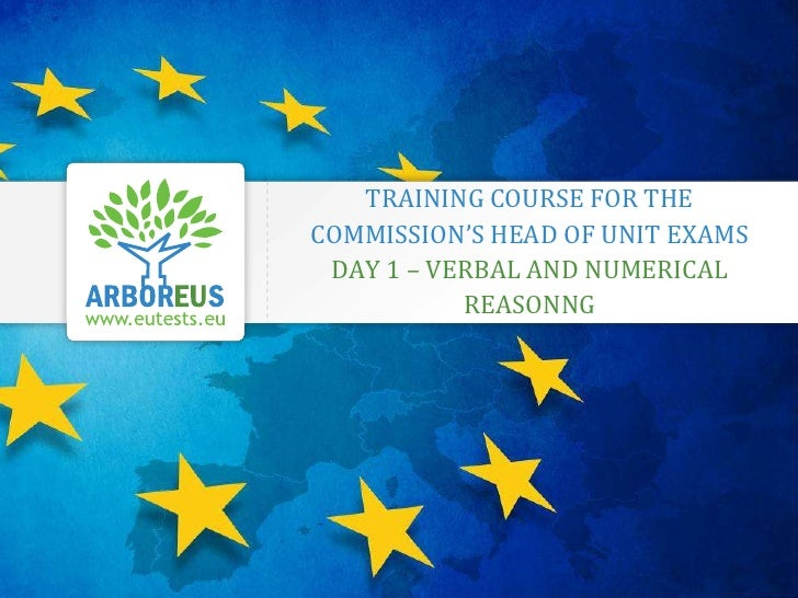 TRAINING COURSE FOR THE COMMISSION'S HEAD OF UNIT EXAMSDAY 1 – VERBAL AND NUMERICAL REASONNG<br />