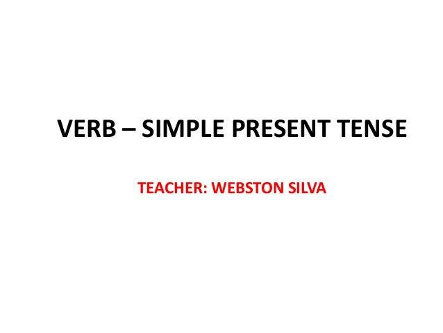 VERB – SIMPLE PRESENT TENSE      TEACHER: WEBSTON SILVA