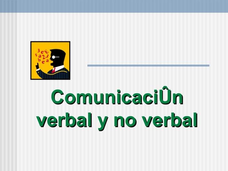 Comunicaci ón verbal y no verbal