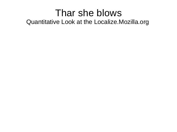 Thar she blows Quantitative Look at the Localize.Mozilla.org