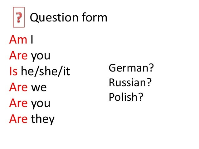Verb be questions and negatives