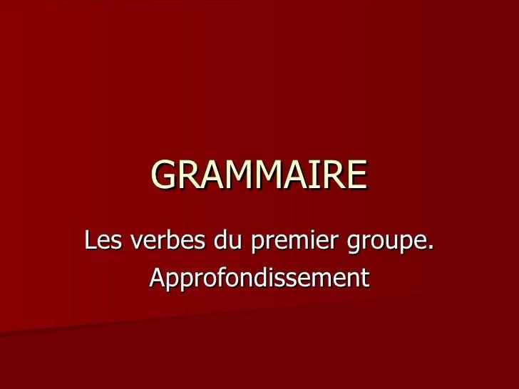 GRAMMAIRE Les verbes du premier groupe. Approfondissement