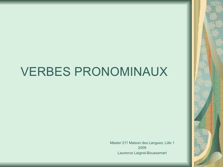 VERBES PRONOMINAUX Master 211 Maison des Langues, Lille 1 2009 Laurence Laignel-Boussemart